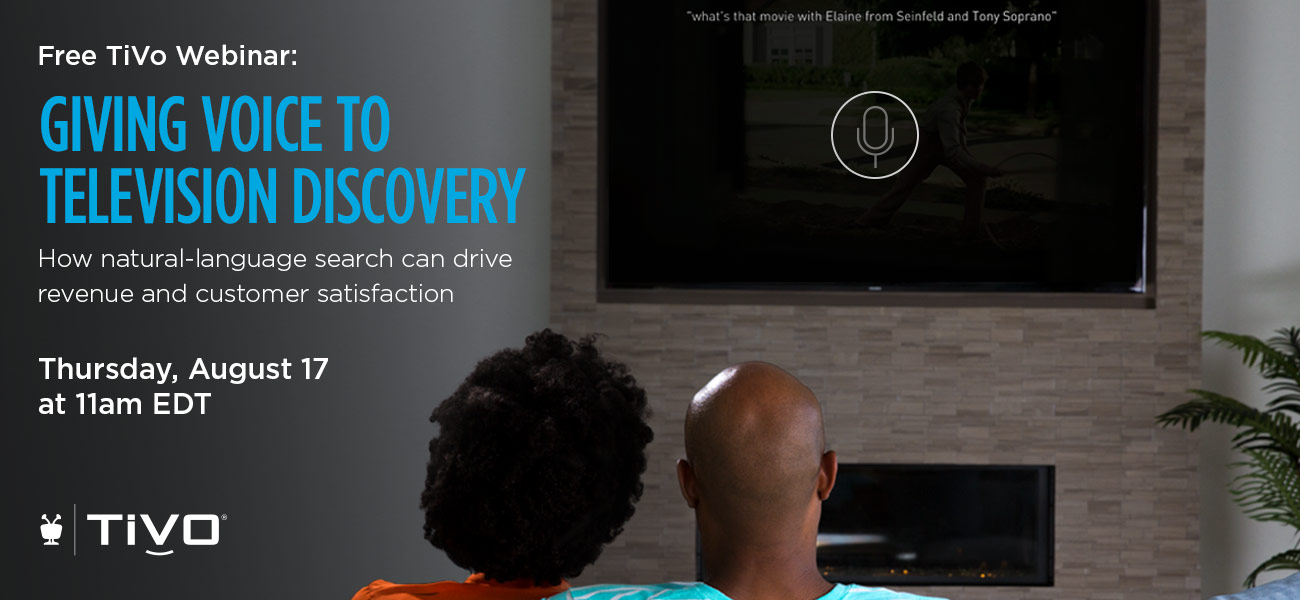TiVo Webinar: Giving Voice to Television Discovery: How natural-language search can drive revenue and customer satisfaction