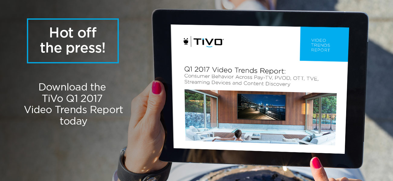 Hot off the press – download the TiVo Q1 2017 Video Trends Report