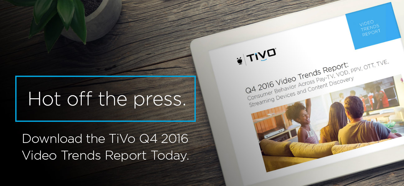 Hot off the press – download the TiVo Q4 2016 Video Trends Report